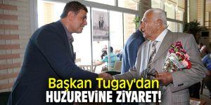 Başkan Tugay'dan huzurevine ziyaret!