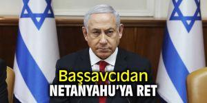 Başsavcıdan Netanyahu'ya ret