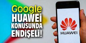 Teknoloji devi Google, Huawei konusunda endişeli!