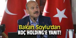 Bakan Soylu'dan Koç Holding'e yanıt!