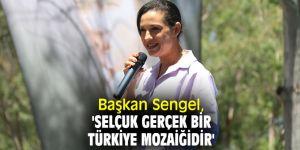 Başkan Sengel, 'Selçuk gerçek bir Türkiye Mozaiğidir'