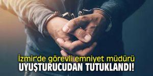 İzmir'de görevli emniyet müdürü uyuşturucudan tutuklandı!