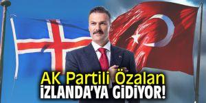 AK Partili Özalan İzlanda'ya gidiyor!