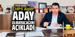 CHP'li Alper, aday olmayacağını açıkladı
