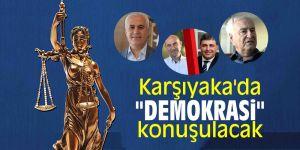 """Karşıyaka'da """"DEMOKRASi"""" konuşulacak"""