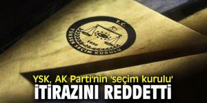 YSK, AK Parti'nin 'seçim kurulu' itirazını reddetti