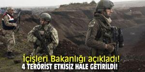 İçişleri Bakanlığı açıkladı: 4 terörist etkisiz hale getirildi!