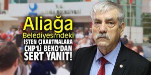 Aliağa Belediyesi'ndeki işten çıkartmalara CHP'li Beko'dan sert yanıt!