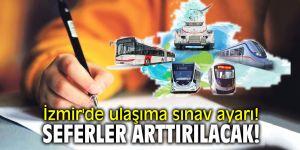 İzmir'de ulaşıma sınav ayarı! Seferler arttırılacak!