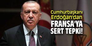 Cumhurbaşkanı Erdoğan'dan Fransa'ya sert tepki!