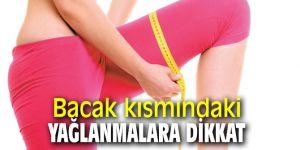 Uzmanı uyardı: Bacak kısmındaki yağlanmalara dikkat