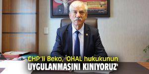 CHP'li Beko, 'OHAL hukukunun uygulanmasını kınıyoruz'