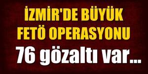 İzmir'de büyük FETÖ operasyonu! 76 gözaltı var...