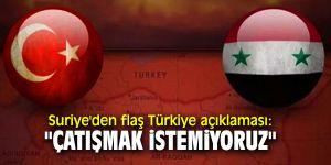 """Suriye'den flaş Türkiye açıklaması: """"Çatışmak istemiyoruz"""""""