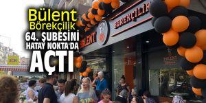 Bülent Börekçilik 64. şubesini Hatay Nokta'da açtı