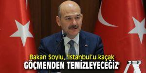 Bakan Soylu, 'İstanbul'u kaçak göçmenden temizleyeceğiz'
