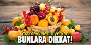 Yaz meyvelerini yerken bunlara dikkat!