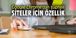Google Chrome'dan şüpheli siteler için özellik