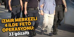 İzmir merkezli FETÖ operasyonu: 33 gözaltı