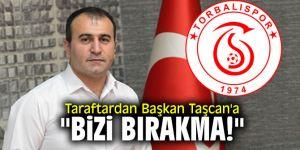 "Taraftardan Başkan Taşcan'a ""Bizi bırakma!"""