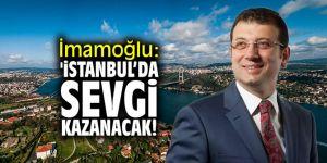 İmamoğlu: 'İstanbul'da sevgi kazanacak!