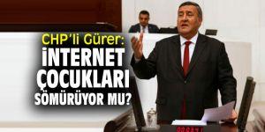 CHP'li Gürer, çocukların internet kullanımına dikkat çekti!