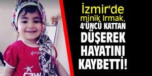 İzmir'de Minik Irmak, 4'ncü kattan düşerek hayatını kaybetti!