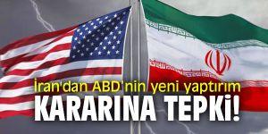 İran'dan ABD'nin yeni yaptırım kararına tepki!
