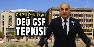 CHP'li Polat'tan DEÜ GSF tepkisi