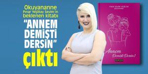 """Okuyananne Pınar Yeşiltay Sevim'in beklenen kitabı """"ANNEM DEMİŞTİ DERSİN"""" çıktı"""