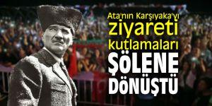 Ata'nın Karşıyaka'yı ziyareti kutlamaları şölene dönüştü