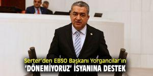 CHP'li Serter'den EBSO Başkanı Yorgancılar'a destek