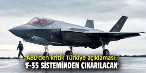 ABD'den kritik Türkiye açıklaması: 'F-35 sisteminden çıkarılacak'
