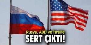 Rusya ABD ve İsrail'e sert çıktı!