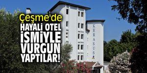 Çeşme'de hayali otel ismiyle vurgun yaptılar!