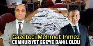 Gazeteci Mehmet İnmez, Cumhuriyet Ege'ye dahil oldu