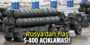 Rusya'dan flaş S-400 açıklaması!