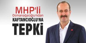 MHP'li Osmanağaoğlu'ndan CHP'li Kaftancıoğlu'na tepki