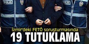 İzmir'deki FETÖ soruşturmasında 19 kişi tutuklandı