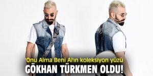 'Onu Alma Beni Al'ın koleksiyon yüzü Gökhan Türkmen oldu!