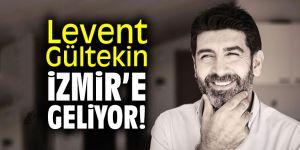 Levent Gültekin İzmir'e geliyor