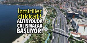 İzmirliler dikkat! Altınyol'da çalışmalar başlıyor!