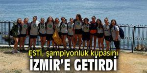 ESTİ, şampiyonluk kupasını İzmir'e getirdi