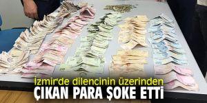 İzmir'de dilencinin üzerinden çıkan para şoke etti