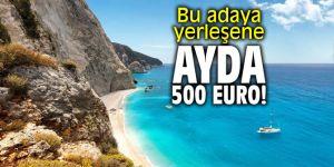 Bu adaya yerleşene ayda 500 Euro!