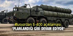 """Rusya'dan S-400 açıklaması: """"Planlandığı gibi devam ediyor"""""""
