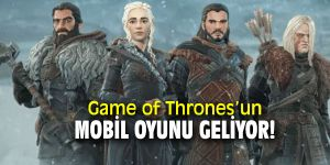 Game of Thrones'un mobil oyunu geliyor!