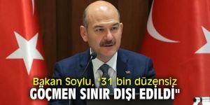 """Bakan Soylu, """"31 bin düzensiz göçmen sınır dışı edildi"""""""