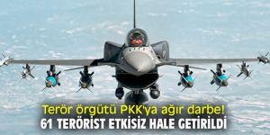 Terör örgütü PKK'ya ağır darbe! 61 terörist etkisiz hale getirildi