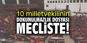 10 milletvekilinin dokunulmazlık dosyası mecliste!